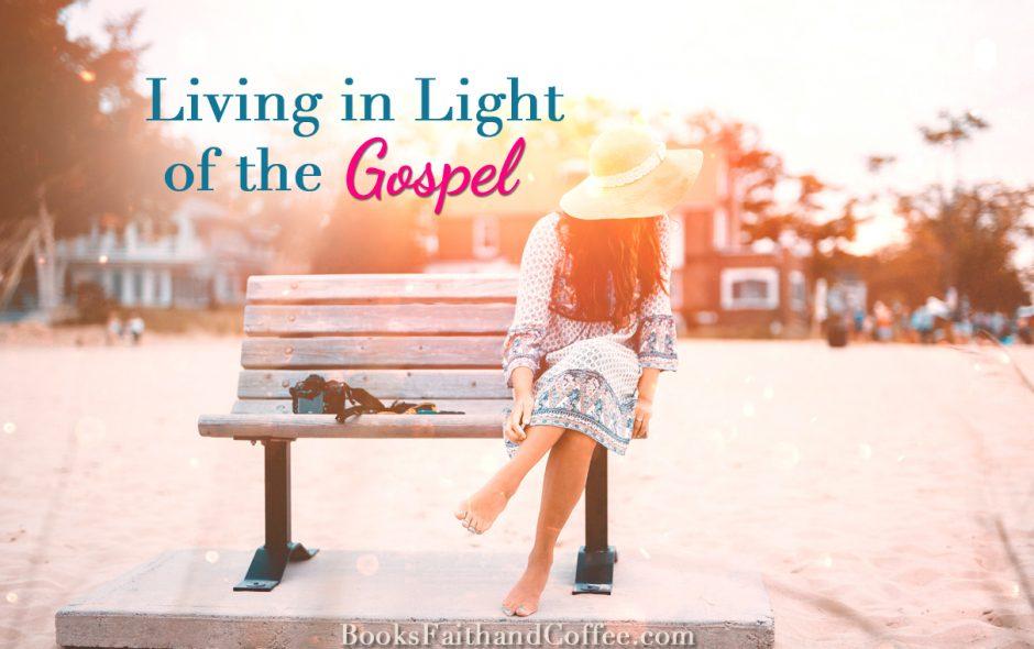 Living in Light of the Gospel