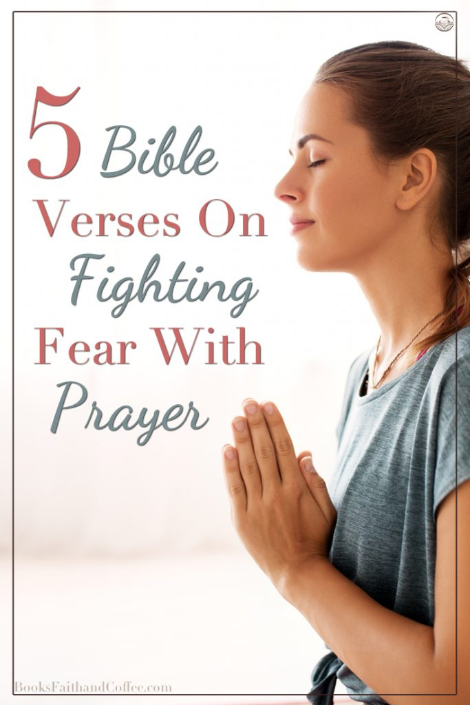 Five Bible verses on fighting fear with prayer